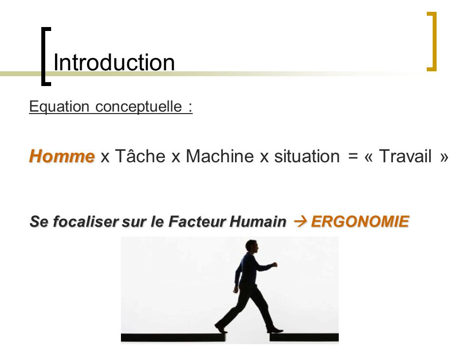 Introduction Homme x Tâche x Machine x situation = « Travail »