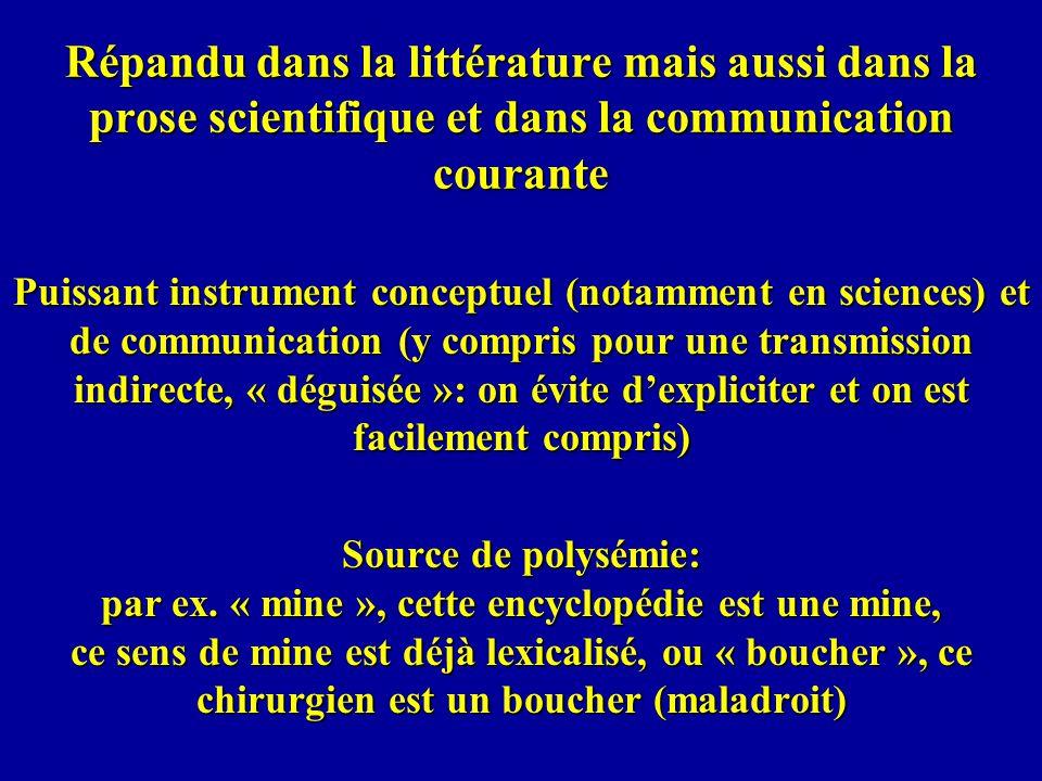 Répandu dans la littérature mais aussi dans la prose scientifique et dans la communication courante