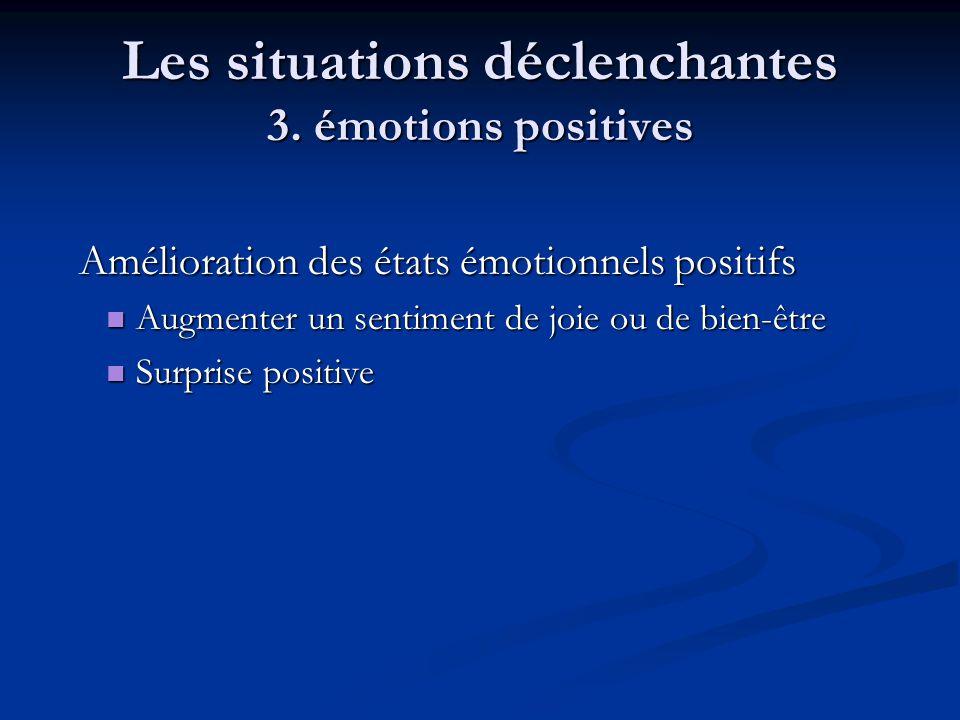 Les situations déclenchantes 3. émotions positives