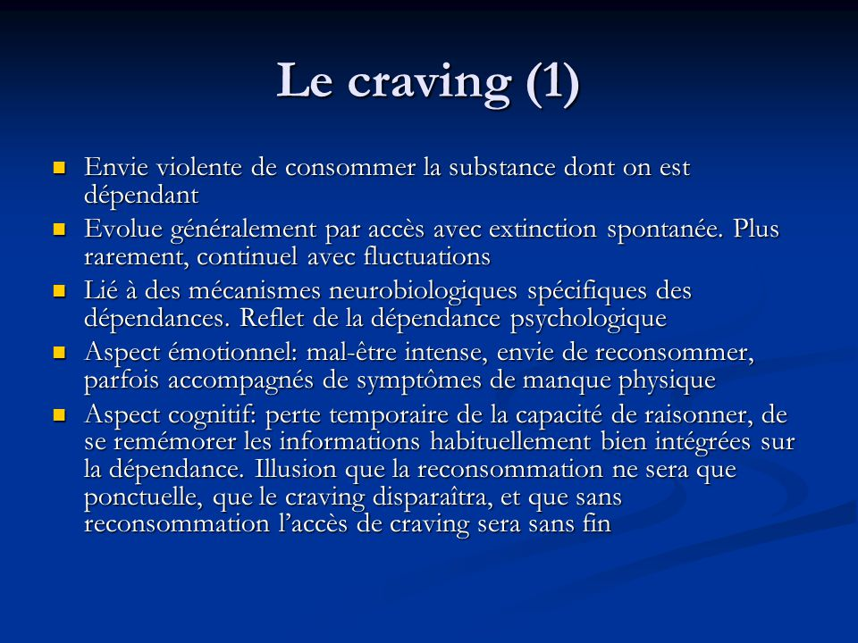 Le craving (1) Envie violente de consommer la substance dont on est dépendant.