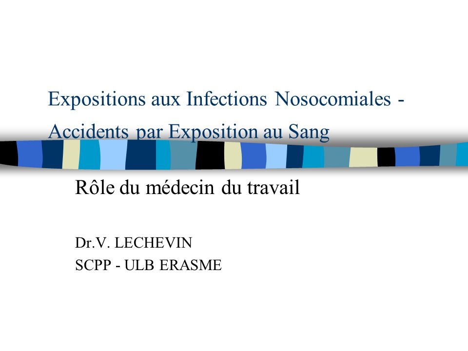 Rôle du médecin du travail Dr.V. LECHEVIN SCPP - ULB ERASME
