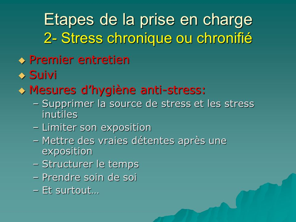 Etapes de la prise en charge 2- Stress chronique ou chronifié