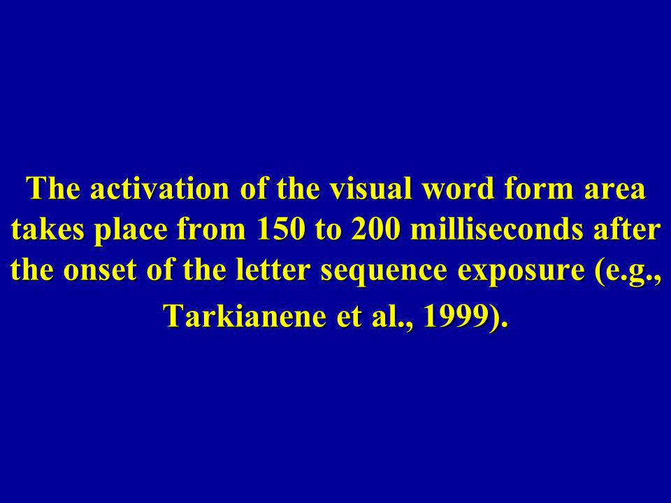 The activation of the visual word form area takes place from 150 to 200 milliseconds after the onset of the letter sequence exposure (e.g., Tarkianene et al., 1999).