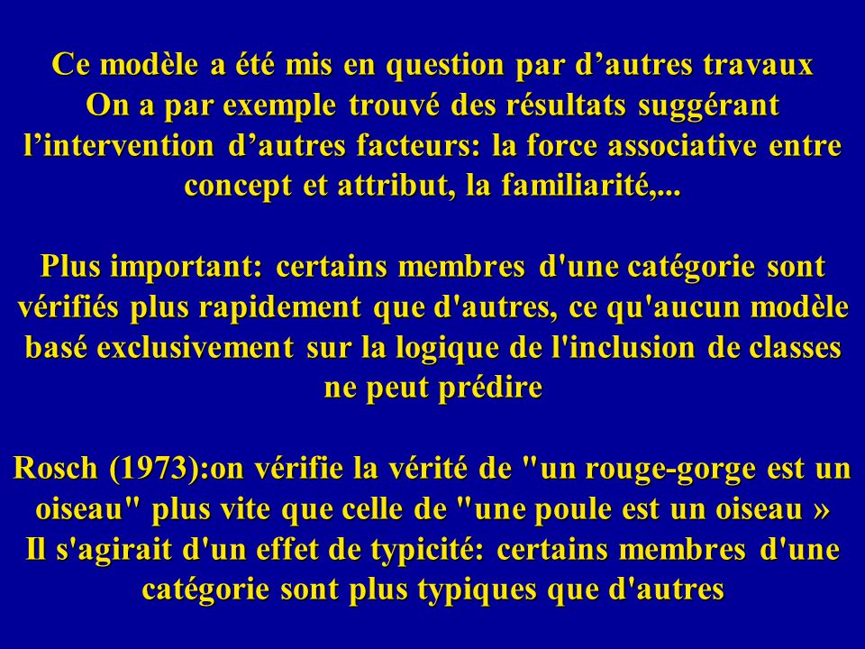 Ce modèle a été mis en question par d'autres travaux On a par exemple trouvé des résultats suggérant l'intervention d'autres facteurs: la force associative entre concept et attribut, la familiarité,...