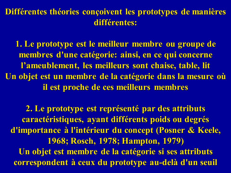 Différentes théories conçoivent les prototypes de manières différentes: 1.