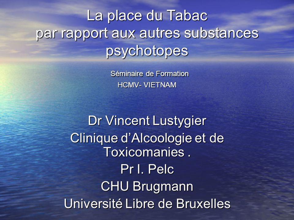 La place du Tabac par rapport aux autres substances psychotopes Séminaire de Formation HCMV- VIETNAM