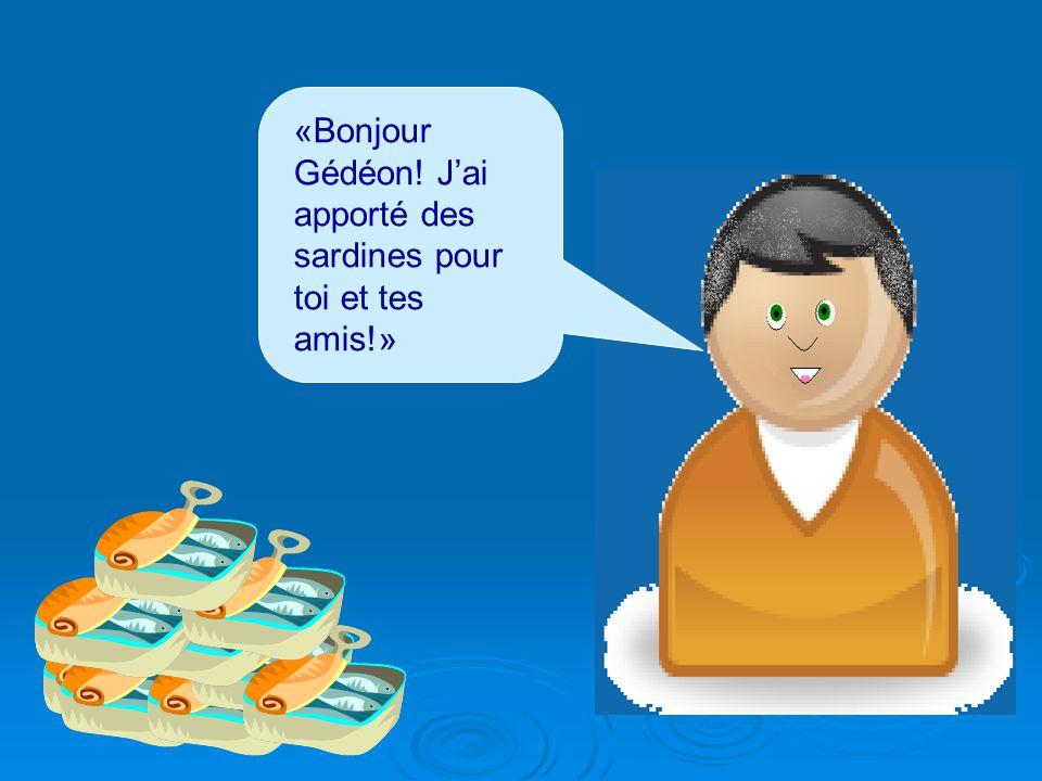 «Bonjour Gédéon! J'ai apporté des sardines pour toi et tes amis!»