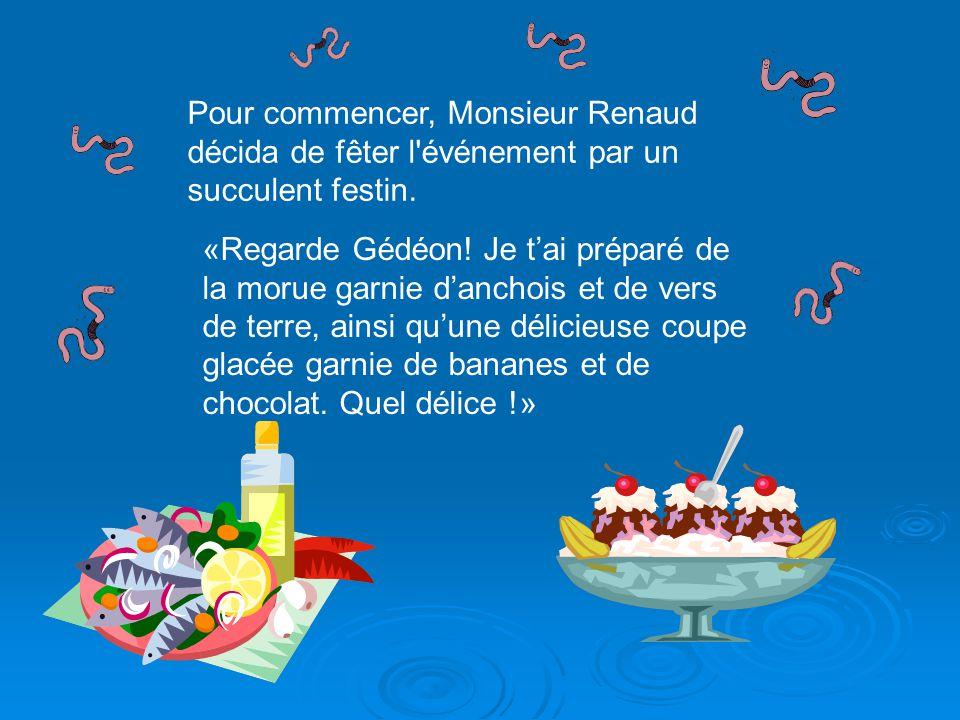 Pour commencer, Monsieur Renaud décida de fêter l événement par un succulent festin.
