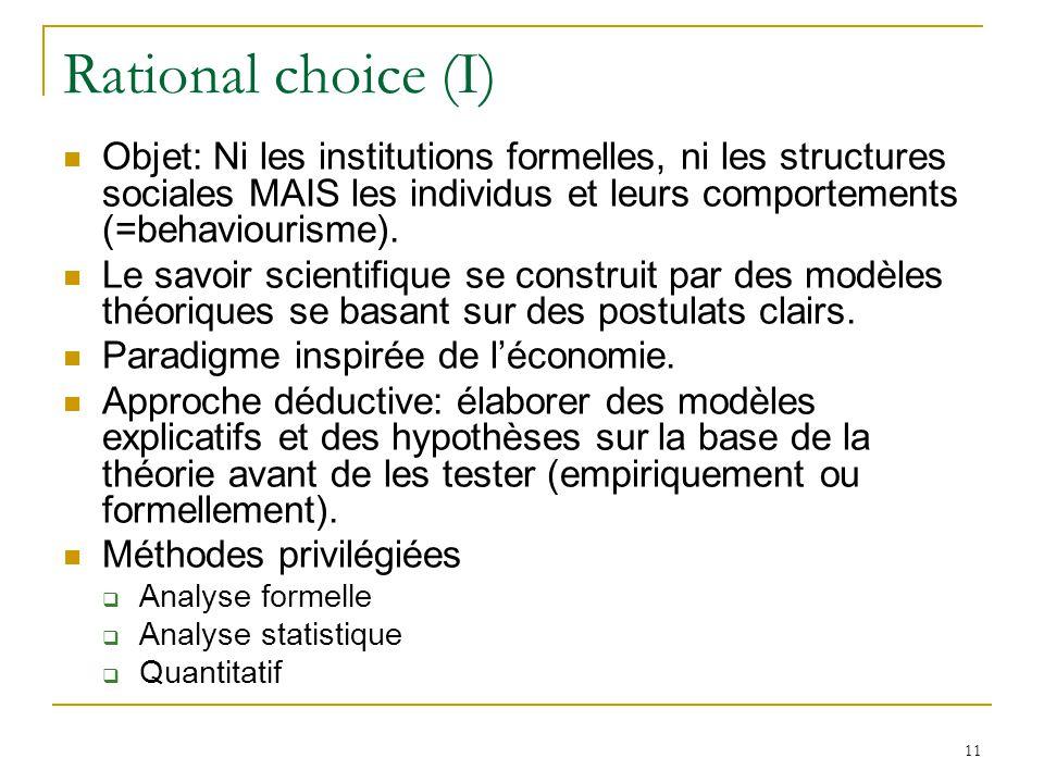 Rational choice (I) Objet: Ni les institutions formelles, ni les structures sociales MAIS les individus et leurs comportements (=behaviourisme).