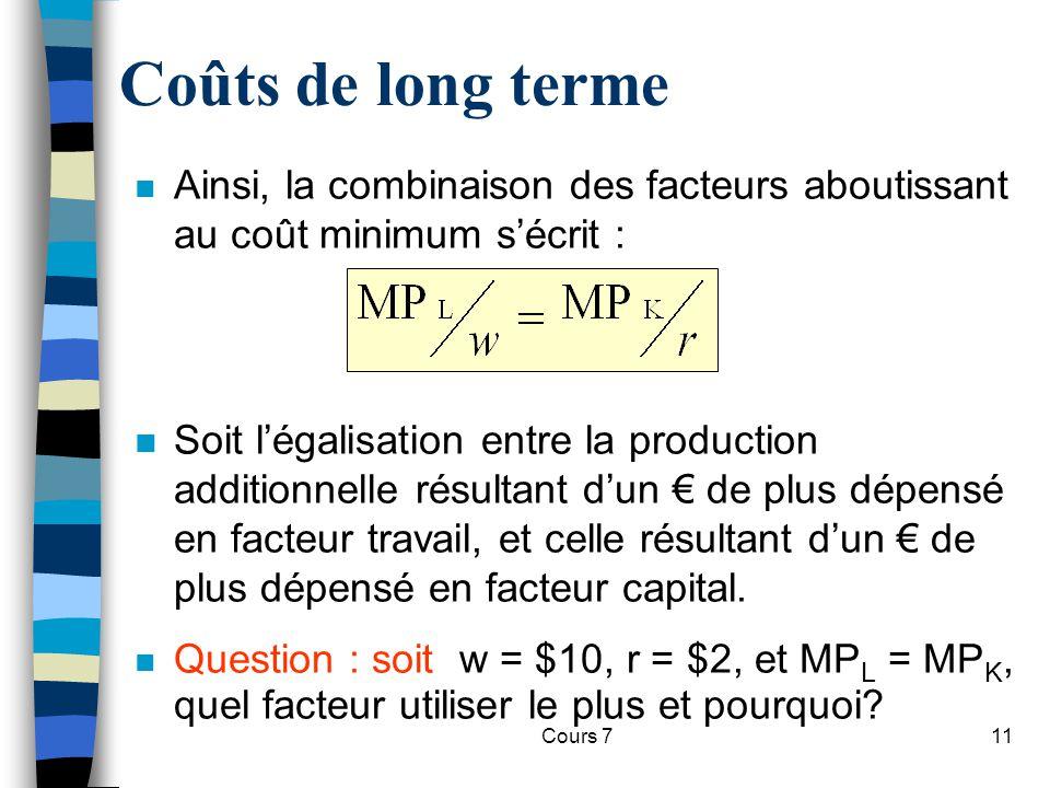 Coûts de long terme Ainsi, la combinaison des facteurs aboutissant au coût minimum s'écrit :