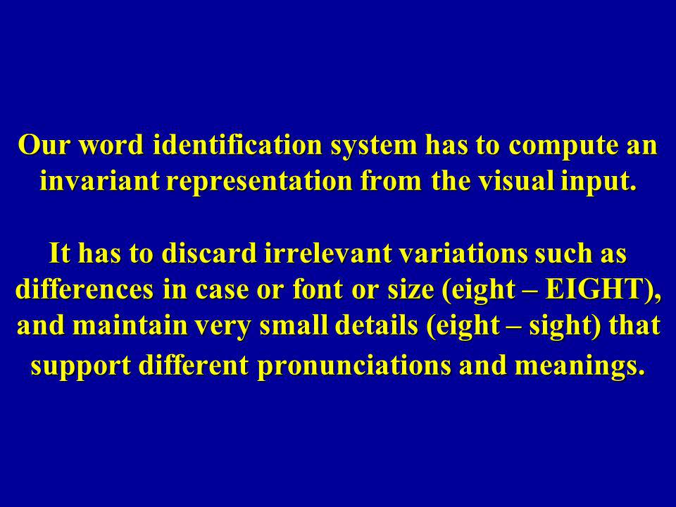 Our word identification system has to compute an invariant representation from the visual input.
