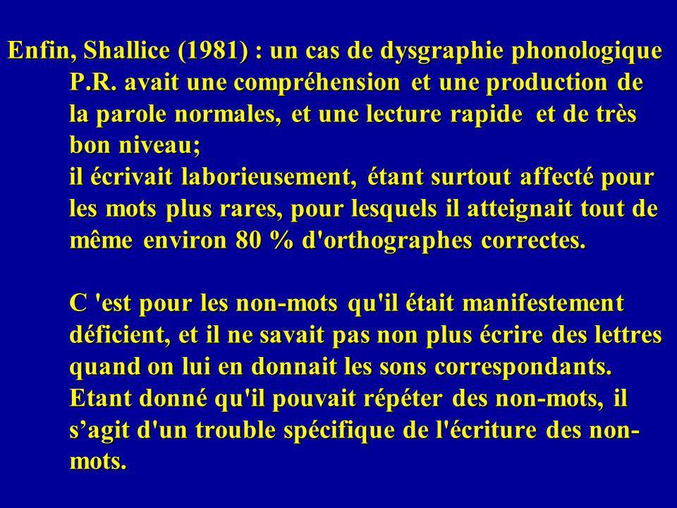 Enfin, Shallice (1981) : un cas de dysgraphie phonologique P. R