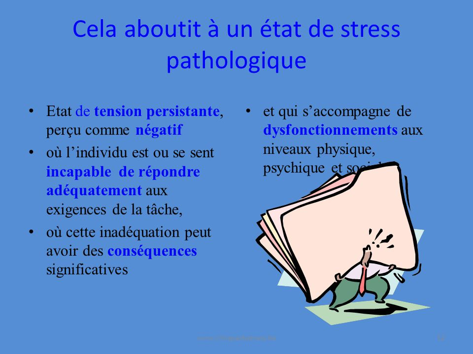 Cela aboutit à un état de stress pathologique