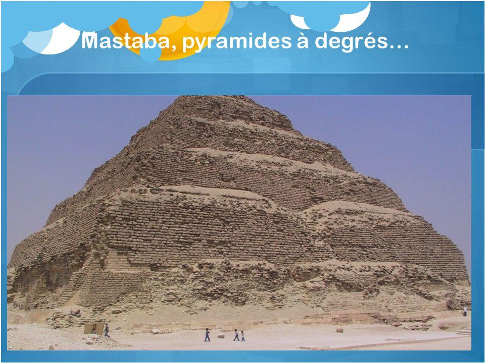 Mastaba, pyramides à degrés…