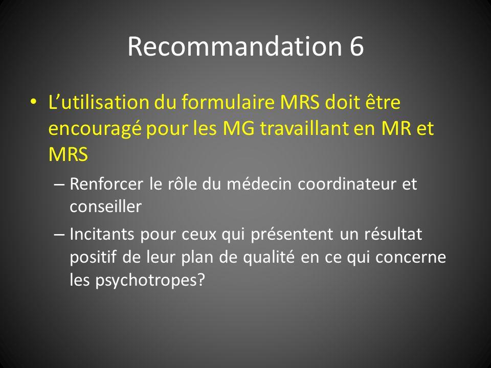 Recommandation 6 L'utilisation du formulaire MRS doit être encouragé pour les MG travaillant en MR et MRS.