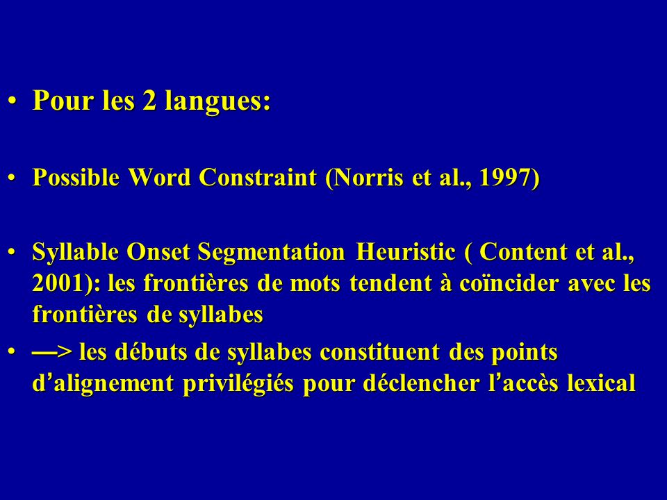 Pour les 2 langues: Possible Word Constraint (Norris et al., 1997)