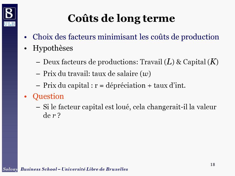 Coûts de long terme Choix des facteurs minimisant les coûts de production. Hypothèses. Deux facteurs de productions: Travail (L) & Capital (K)