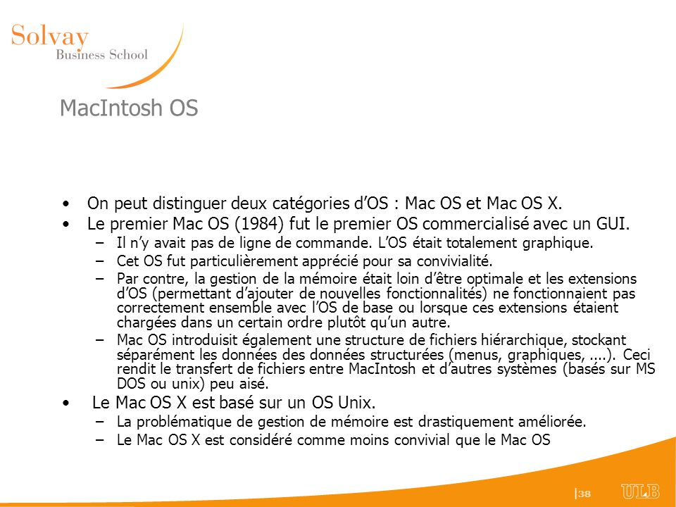 MacIntosh OS On peut distinguer deux catégories d'OS : Mac OS et Mac OS X. Le premier Mac OS (1984) fut le premier OS commercialisé avec un GUI.