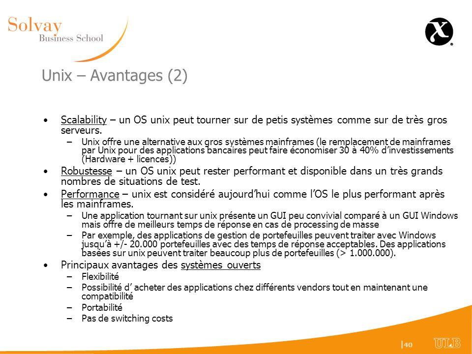 Unix – Avantages (2) Scalability – un OS unix peut tourner sur de petis systèmes comme sur de très gros serveurs.