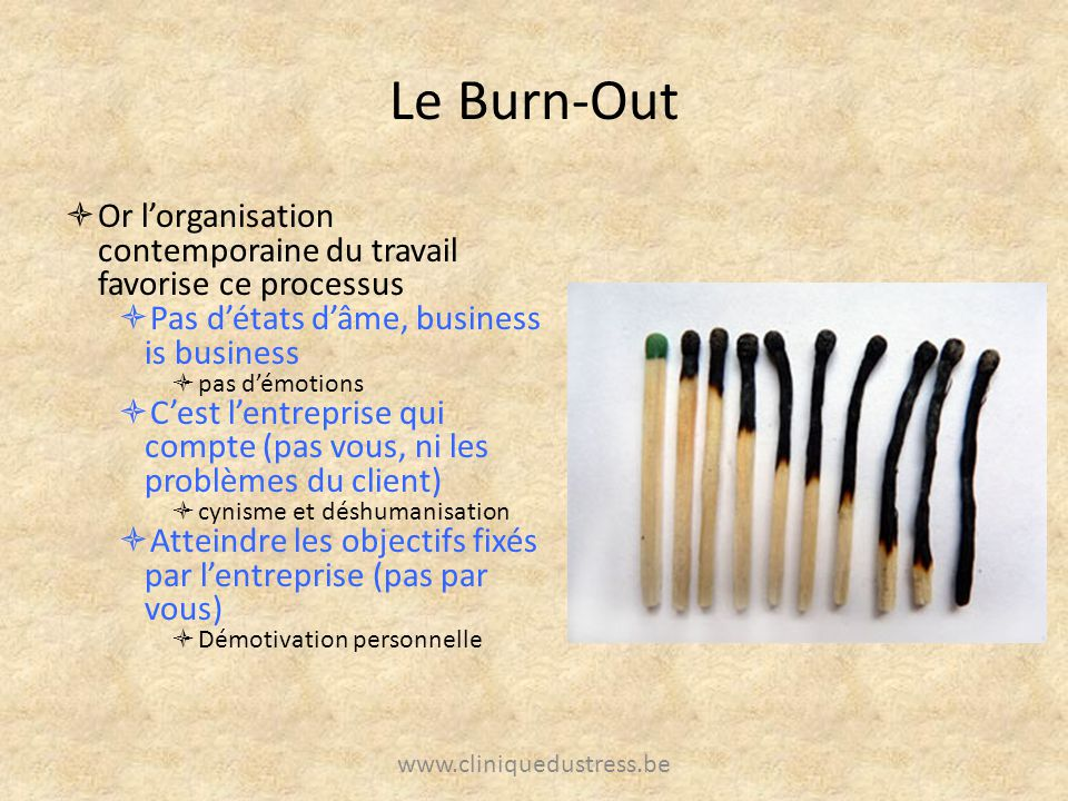 Le Burn-Out Or l'organisation contemporaine du travail favorise ce processus. Pas d'états d'âme, business is business.