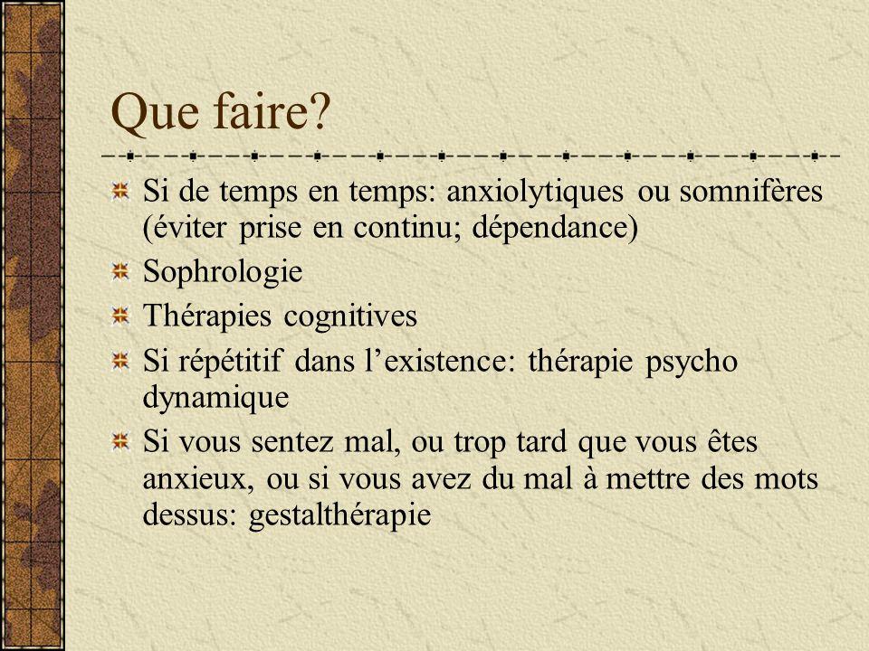 Que faire Si de temps en temps: anxiolytiques ou somnifères (éviter prise en continu; dépendance) Sophrologie.