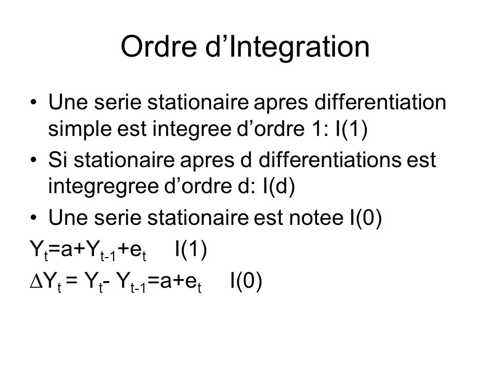 Ordre d'Integration Une serie stationaire apres differentiation simple est integree d'ordre 1: I(1)