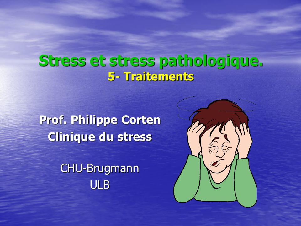 Stress et stress pathologique. 5- Traitements