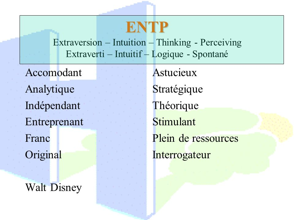 ENTP Extraversion – Intuition – Thinking - Perceiving Extraverti – Intuitif – Logique - Spontané