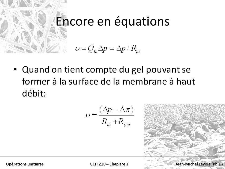 Encore en équations Quand on tient compte du gel pouvant se former à la surface de la membrane à haut débit: