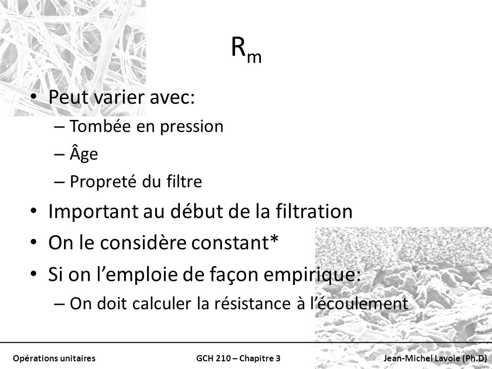 Rm Peut varier avec: Important au début de la filtration