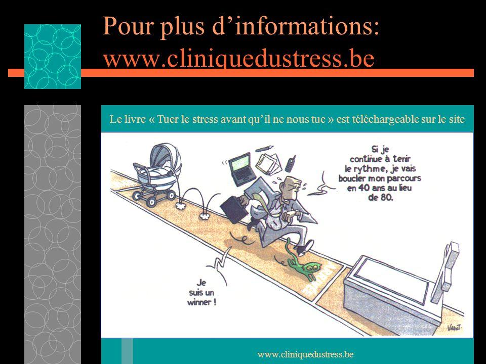 Pour plus d'informations: www.cliniquedustress.be