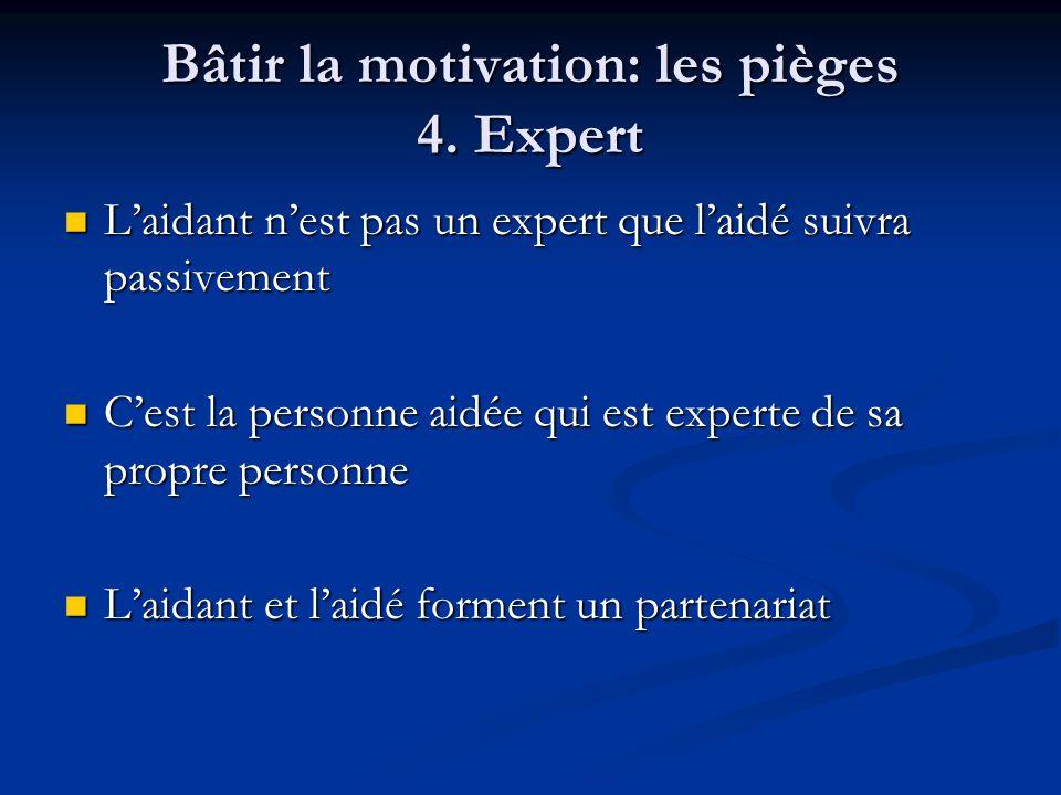 Bâtir la motivation: les pièges 4. Expert