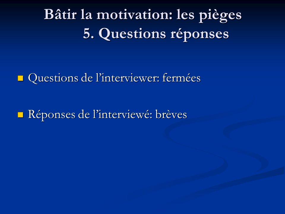 Bâtir la motivation: les pièges 5. Questions réponses