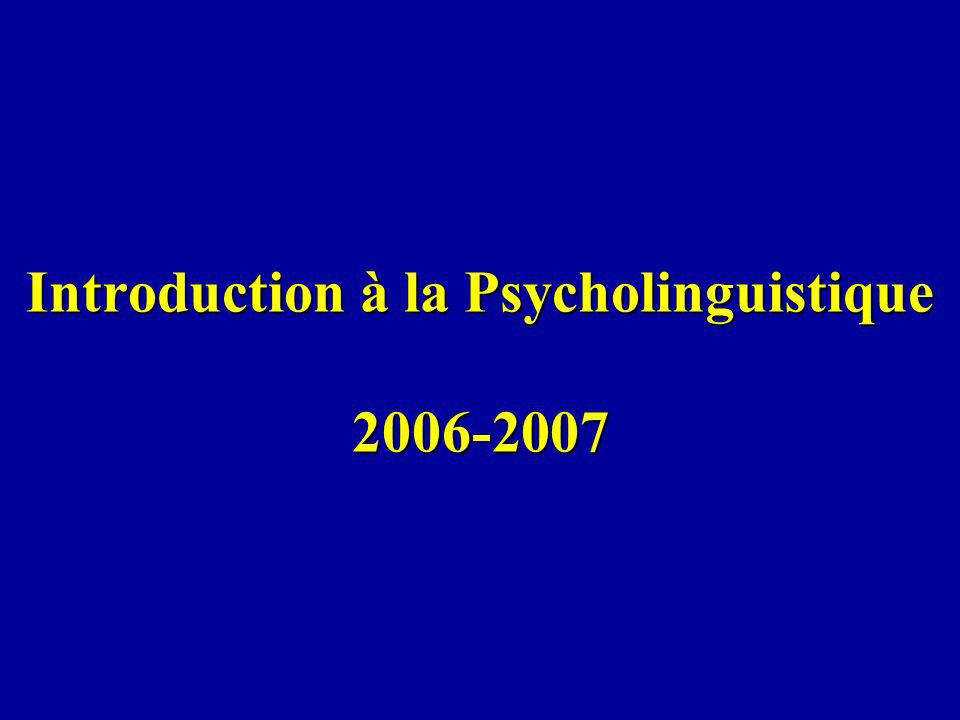 Introduction à la Psycholinguistique 2006-2007
