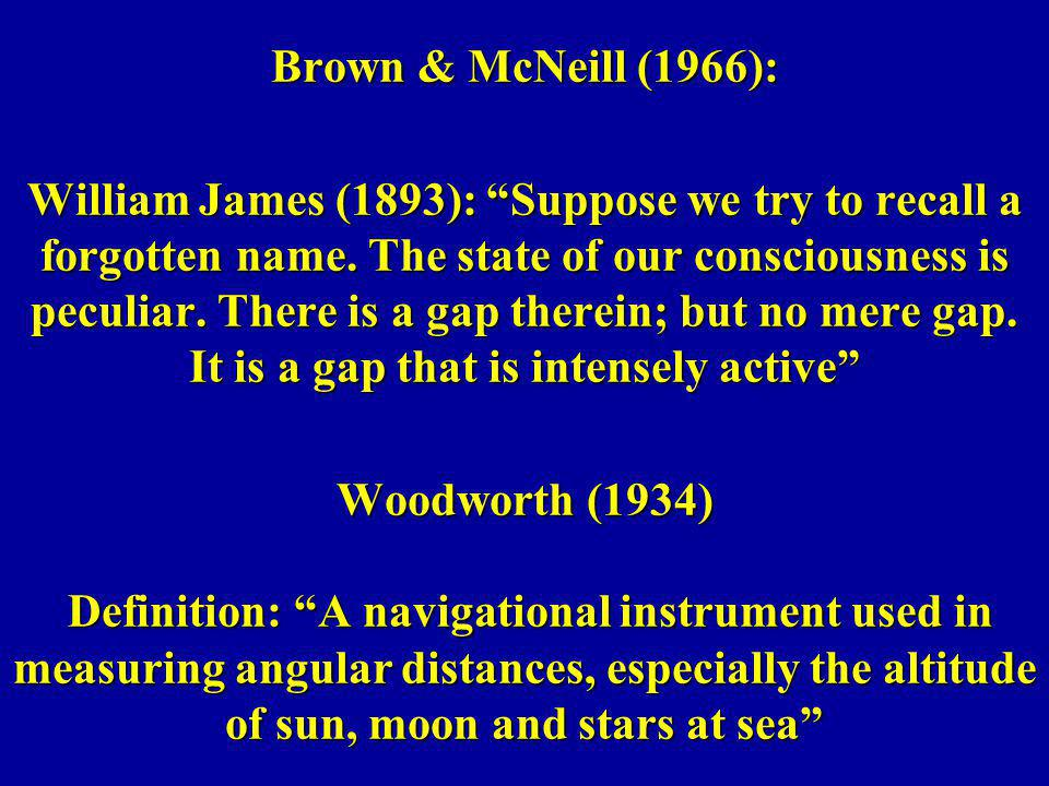 Brown & McNeill (1966): William James (1893): Suppose we try to recall a forgotten name.