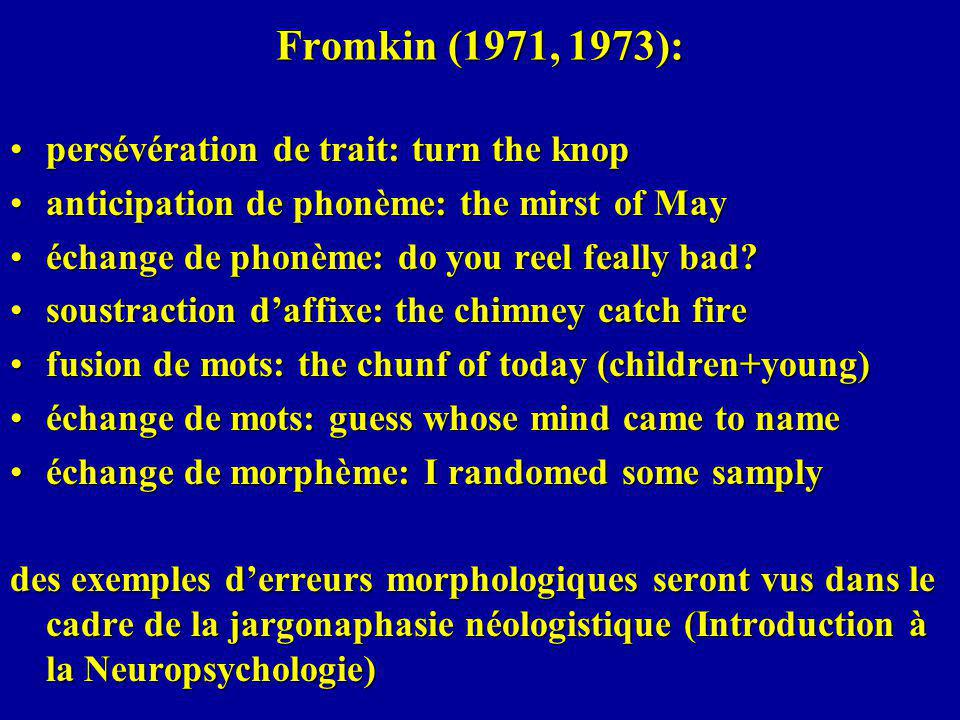 Fromkin (1971, 1973): persévération de trait: turn the knop