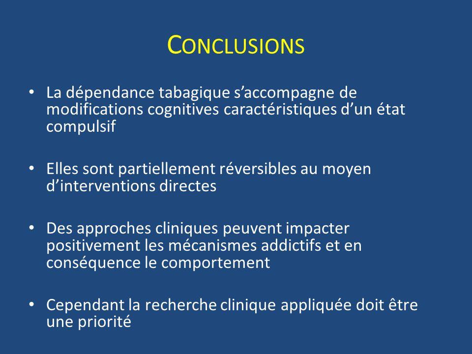 Conclusions La dépendance tabagique s'accompagne de modifications cognitives caractéristiques d'un état compulsif.