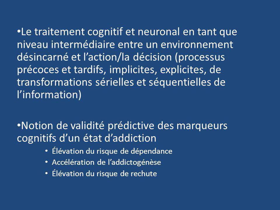 Le traitement cognitif et neuronal en tant que niveau intermédiaire entre un environnement désincarné et l'action/la décision (processus précoces et tardifs, implicites, explicites, de transformations sérielles et séquentielles de l'information)