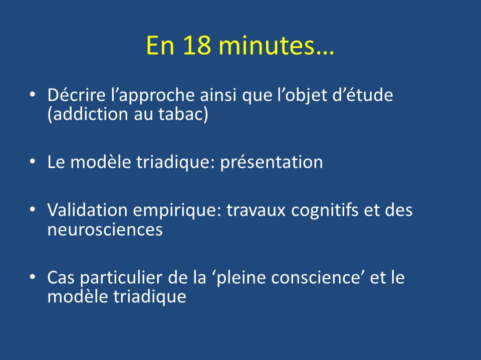 En 18 minutes… Décrire l'approche ainsi que l'objet d'étude (addiction au tabac) Le modèle triadique: présentation.