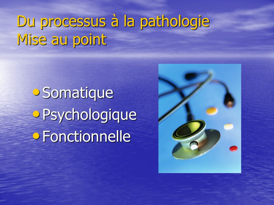 Du processus à la pathologie Mise au point