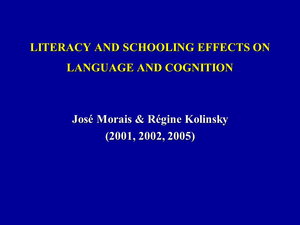 LITERACY AND SCHOOLING EFFECTS ON LANGUAGE AND COGNITION