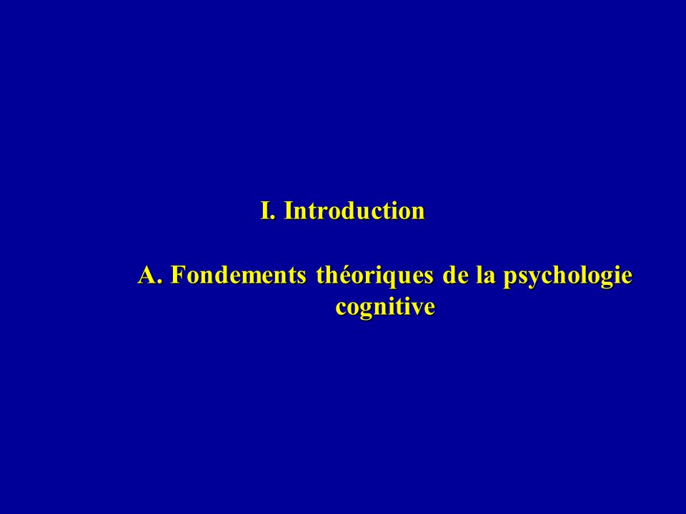 I. Introduction A. Fondements théoriques de la psychologie cognitive