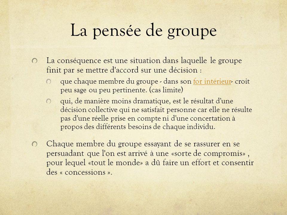 La pensée de groupe La conséquence est une situation dans laquelle le groupe finit par se mettre d accord sur une décision :