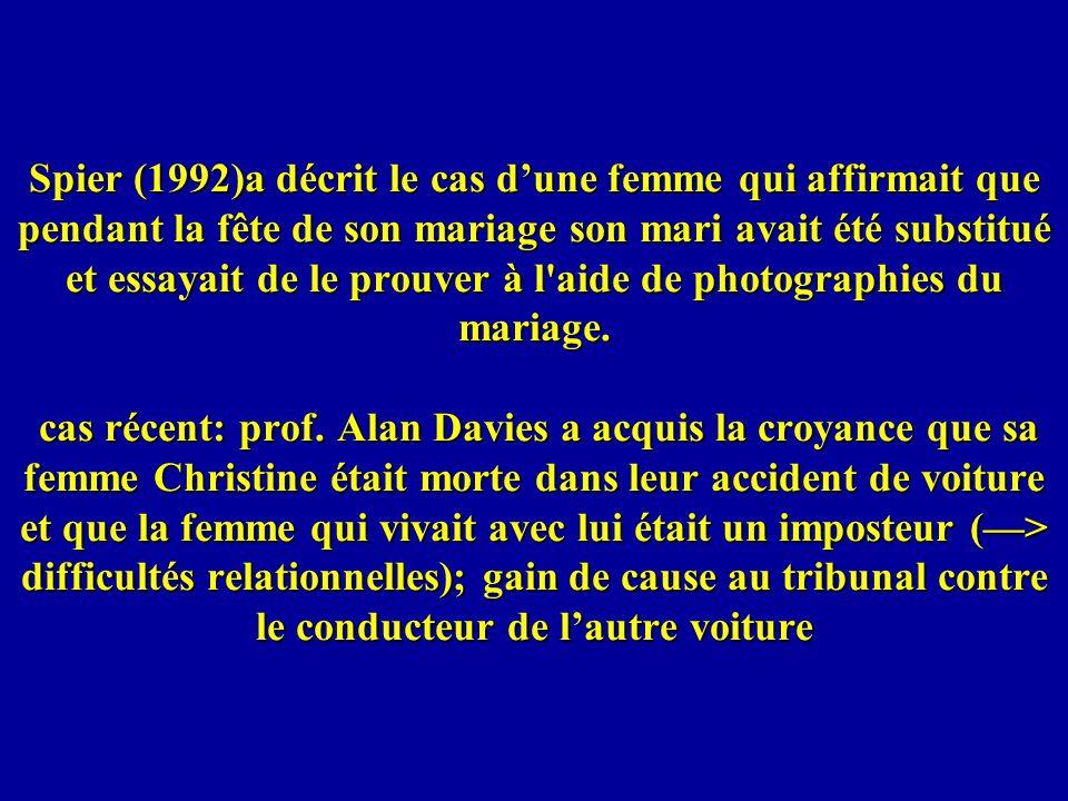 Spier (1992)a décrit le cas d'une femme qui affirmait que pendant la fête de son mariage son mari avait été substitué et essayait de le prouver à l aide de photographies du mariage.