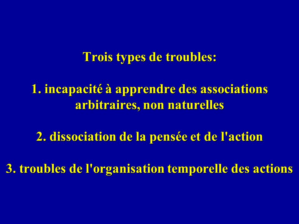 Trois types de troubles: 1