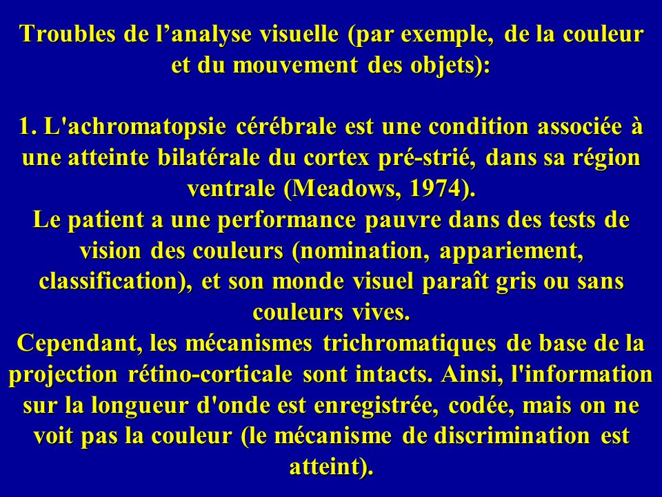 Troubles de l'analyse visuelle (par exemple, de la couleur et du mouvement des objets): 1.