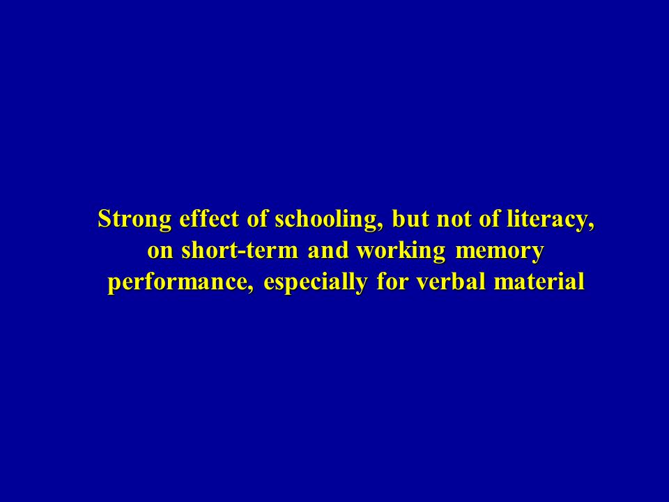 Strong effect of schooling, but not of literacy, on short-term and working memory performance, especially for verbal material