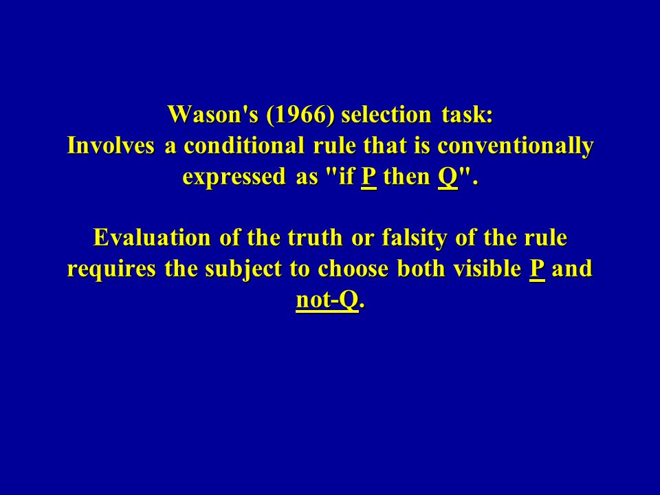 Wason s (1966) selection task: Involves a conditional rule that is conventionally expressed as if P then Q .
