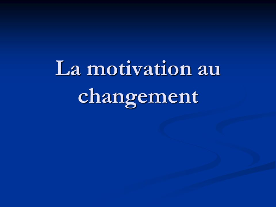 La motivation au changement