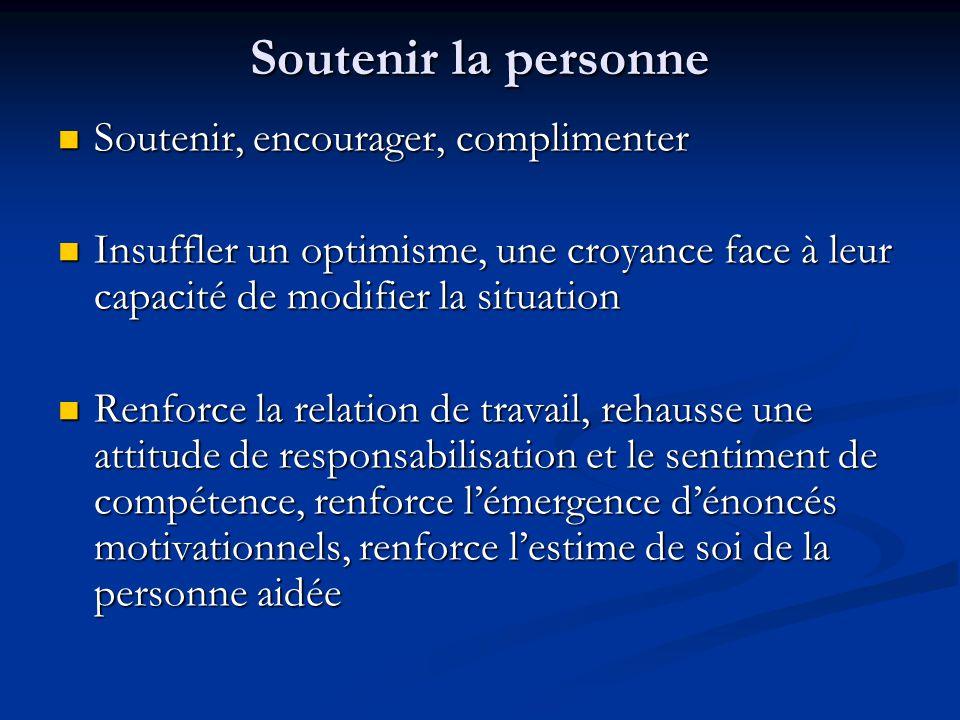 Soutenir la personne Soutenir, encourager, complimenter